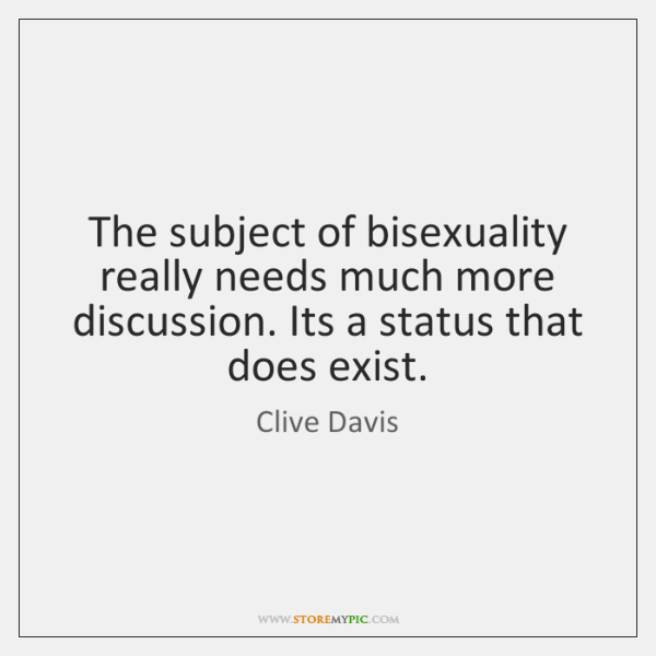 The subject of bisexuality really needs much more discussion. Its a status ...