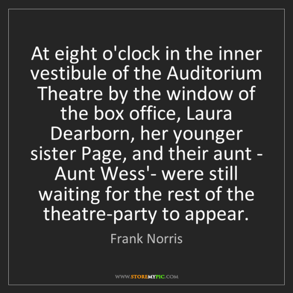 Frank Norris: At eight o'clock in the inner vestibule of the Auditorium...