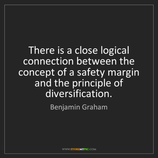 Benjamin Graham: There is a close logical connection between the concept...