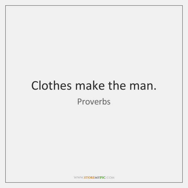 Clothes make the man.