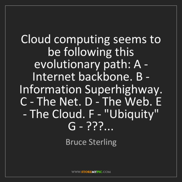 Bruce Sterling: Cloud computing seems to be following this evolutionary...