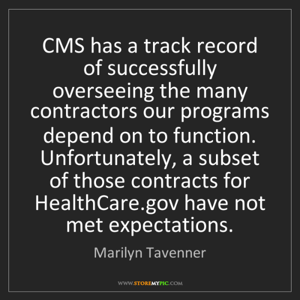 Marilyn Tavenner: CMS has a track record of successfully overseeing the...