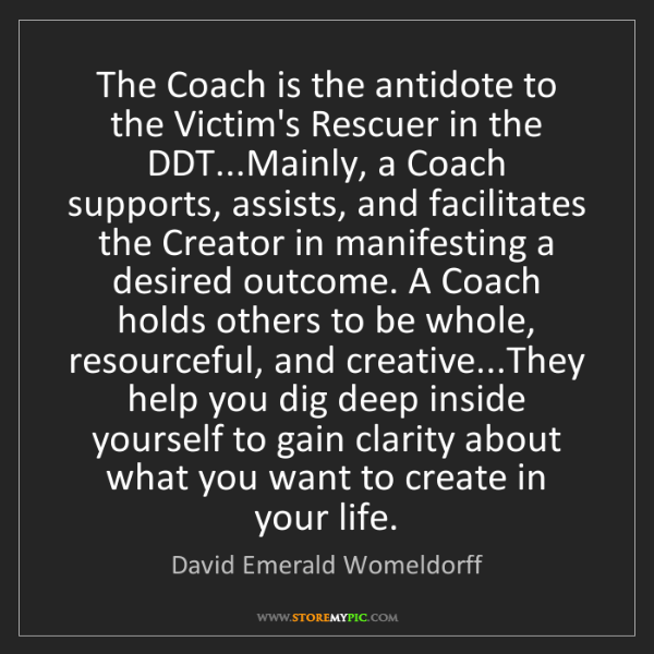 David Emerald Womeldorff: The Coach is the antidote to the Victim's Rescuer in...