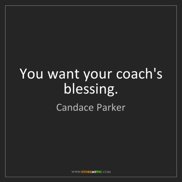 Candace Parker: You want your coach's blessing.