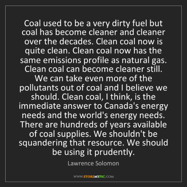 Lawrence Solomon: Coal used to be a very dirty fuel but coal has become...