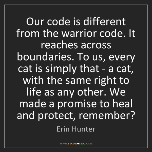 Erin Hunter: Our code is different from the warrior code. It reaches...