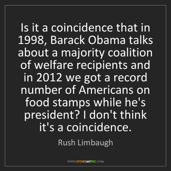 Rush Limbaugh: Is it a coincidence that in 1998, Barack Obama talks...