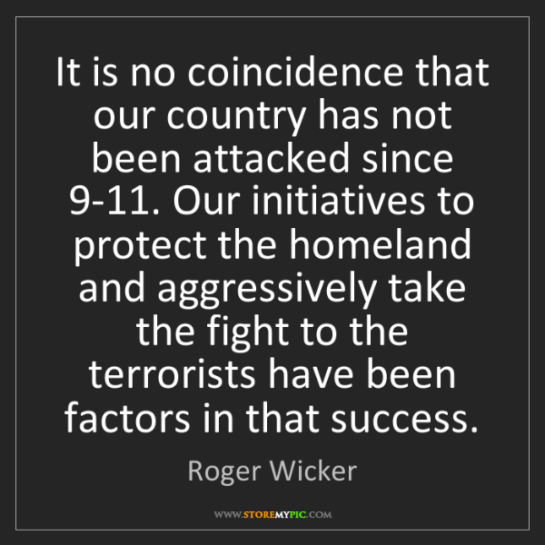 Roger Wicker: It is no coincidence that our country has not been attacked...