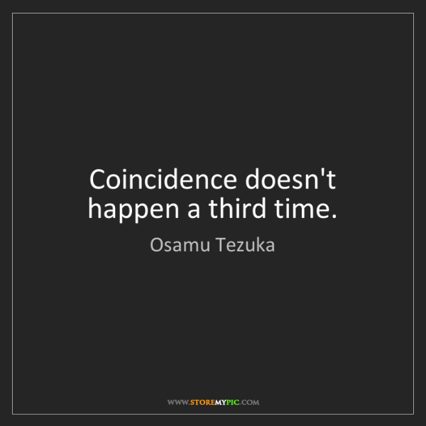 Osamu Tezuka: Coincidence doesn't happen a third time.