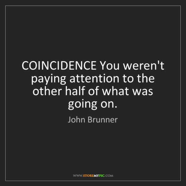 John Brunner: COINCIDENCE You weren't paying attention to the other...