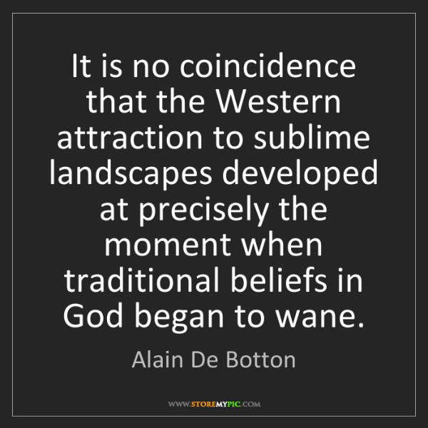 Alain De Botton: It is no coincidence that the Western attraction to sublime...