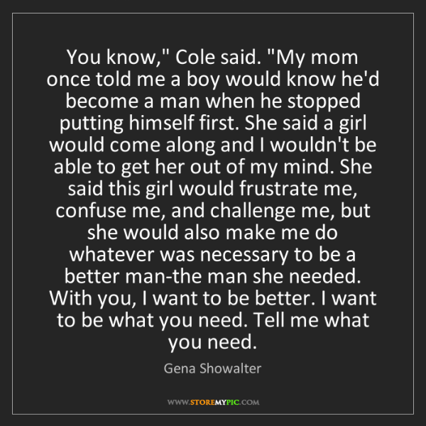 "Gena Showalter: You know,"" Cole said. ""My mom once told me a boy would..."