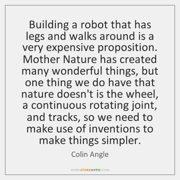 Building a robot that has legs and walks around is a very ...