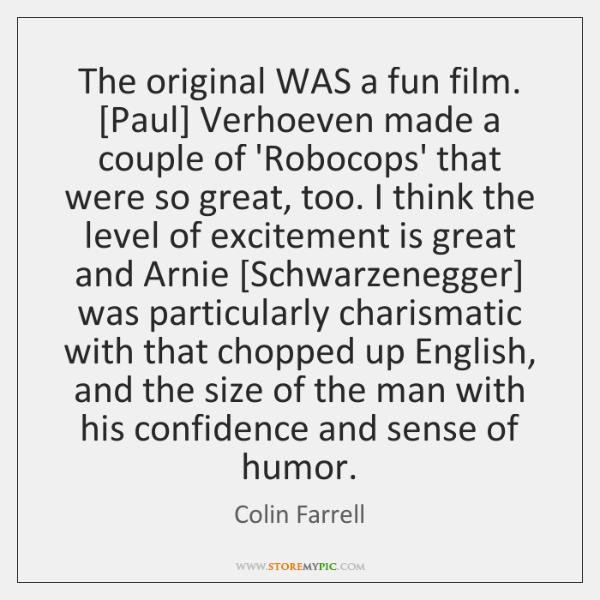 The original WAS a fun film. [Paul] Verhoeven made a couple of ...