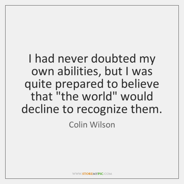 I had never doubted my own abilities, but I was quite prepared ...