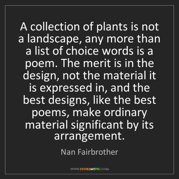 Nan Fairbrother: A collection of plants is not a landscape, any more than...