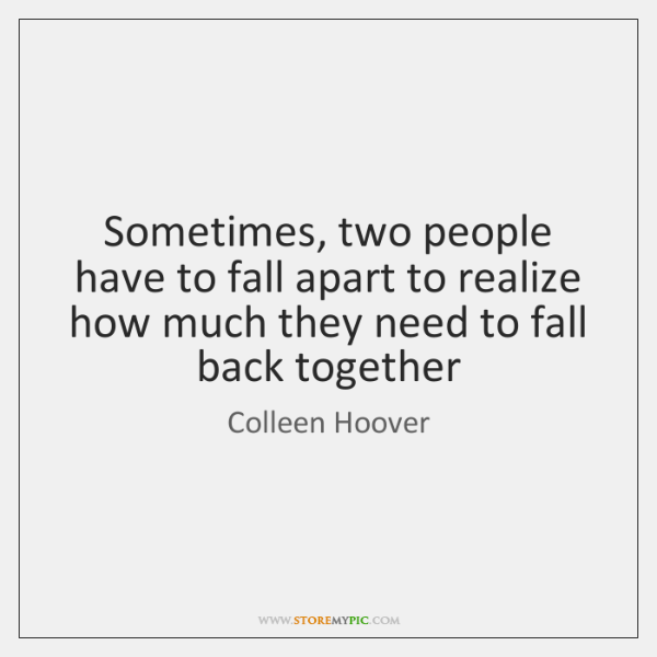 Sometimes, two people have to fall apart to realize how much they ...