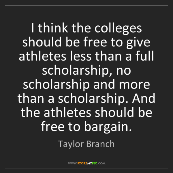 Taylor Branch: I think the colleges should be free to give athletes...