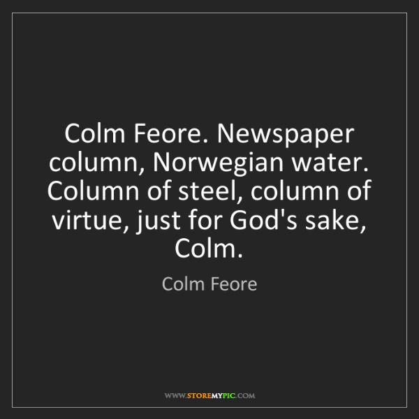 Colm Feore: Colm Feore. Newspaper column, Norwegian water. Column...