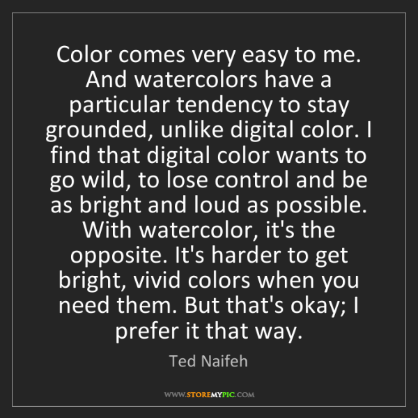 Ted Naifeh: Color comes very easy to me. And watercolors have a particular...