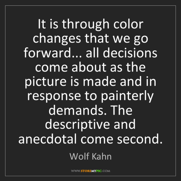 Wolf Kahn: It is through color changes that we go forward... all...