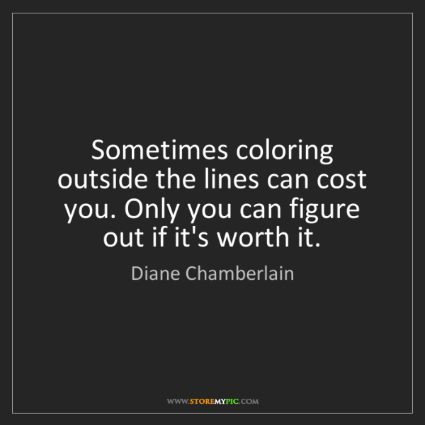 Diane Chamberlain: Sometimes coloring outside the lines can cost you. Only...