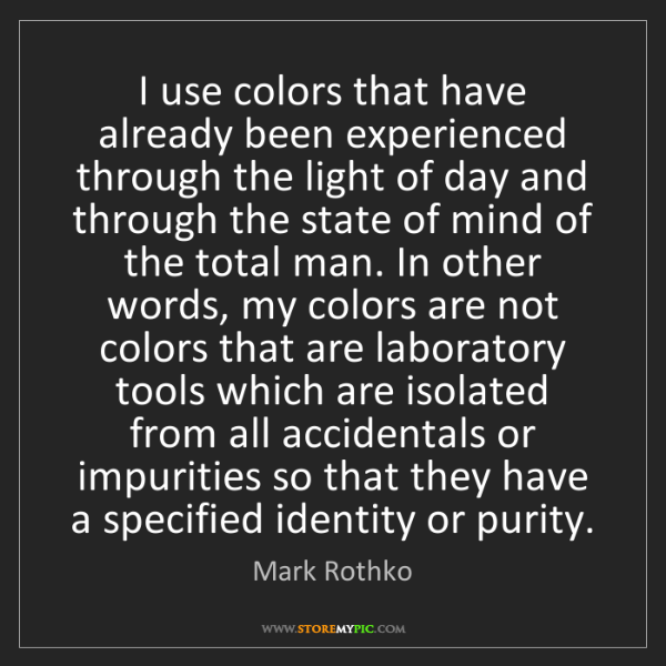 Mark Rothko: I use colors that have already been experienced through...