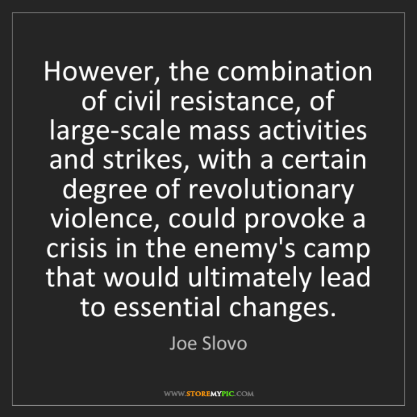 Joe Slovo: However, the combination of civil resistance, of large-scale...