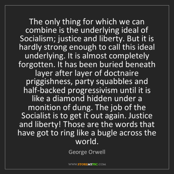 George Orwell: The only thing for which we can combine is the underlying...