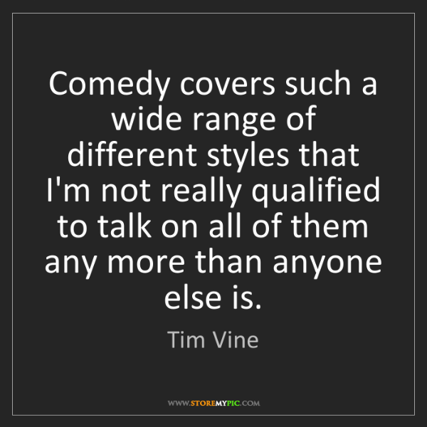 Tim Vine: Comedy covers such a wide range of different styles that...