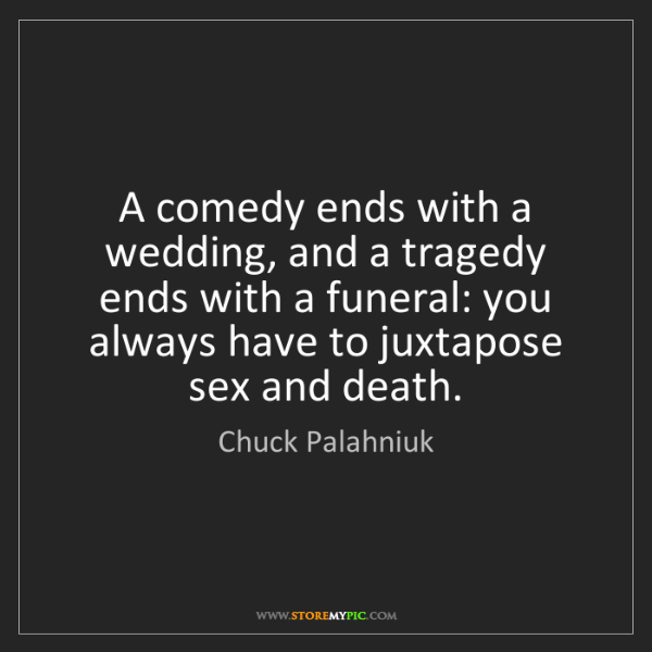 Chuck Palahniuk: A comedy ends with a wedding, and a tragedy ends with...