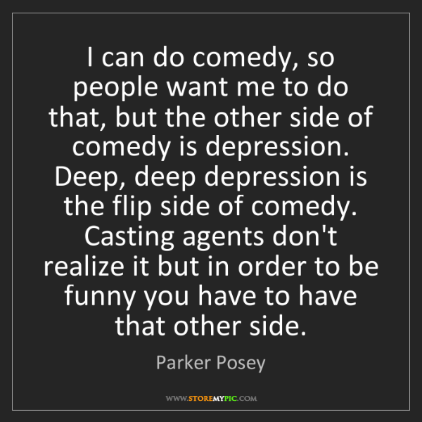 Parker Posey: I can do comedy, so people want me to do that, but the...