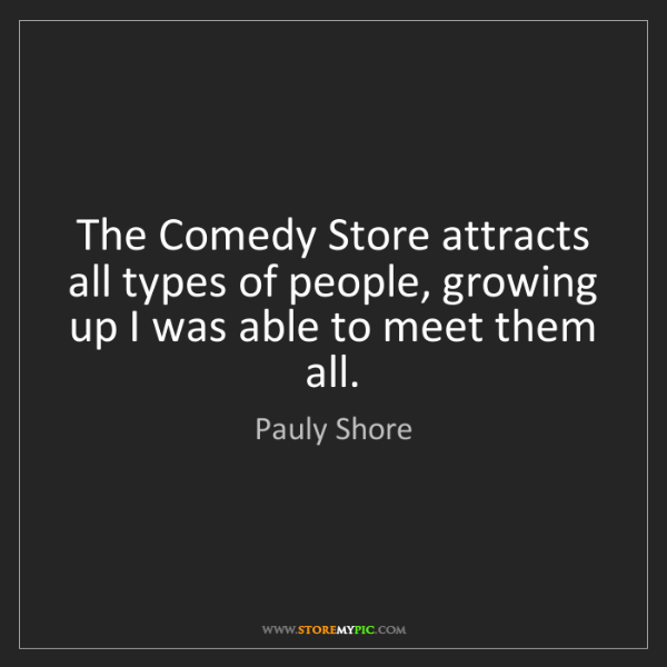 Pauly Shore: The Comedy Store attracts all types of people, growing...