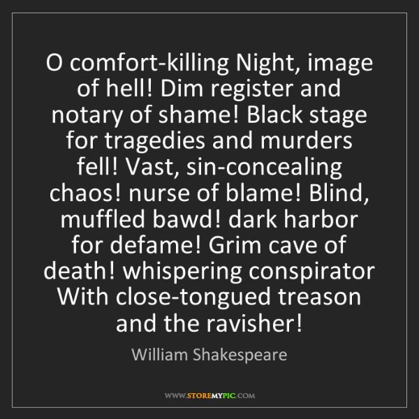 William Shakespeare: O comfort-killing Night, image of hell! Dim register...