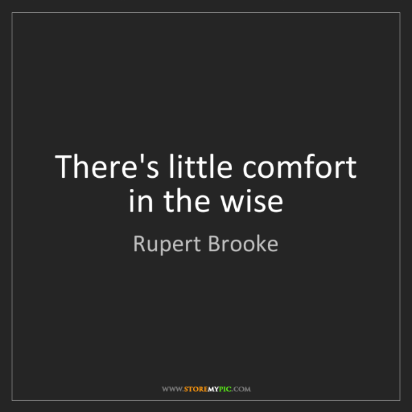 Rupert Brooke: There's little comfort in the wise