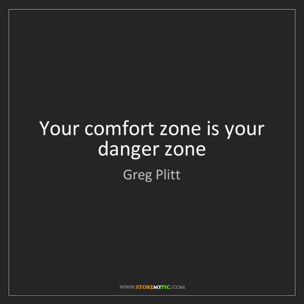 Greg Plitt: Your comfort zone is your danger zone