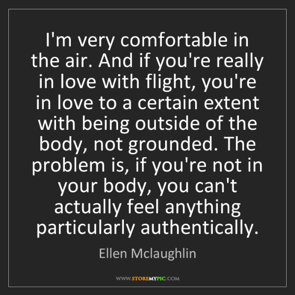 Ellen Mclaughlin: I'm very comfortable in the air. And if you're really...