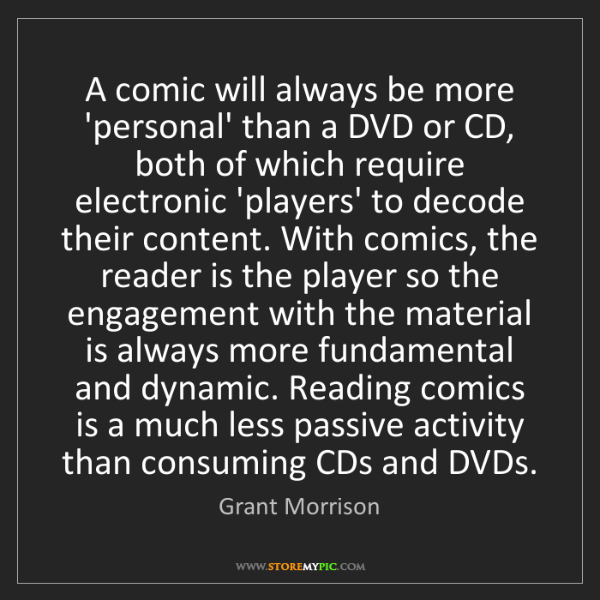 Grant Morrison: A comic will always be more 'personal' than a DVD or...