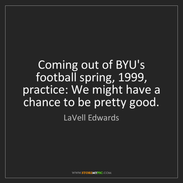 LaVell Edwards: Coming out of BYU's football spring, 1999, practice:...