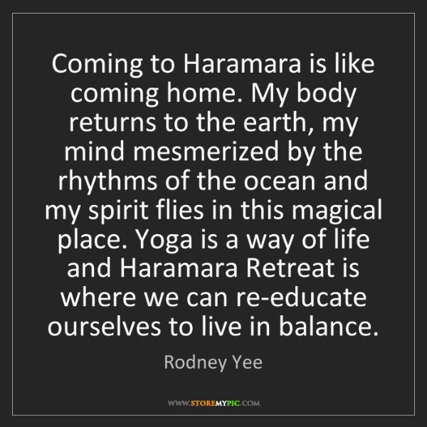 Rodney Yee: Coming to Haramara is like coming home. My body returns...