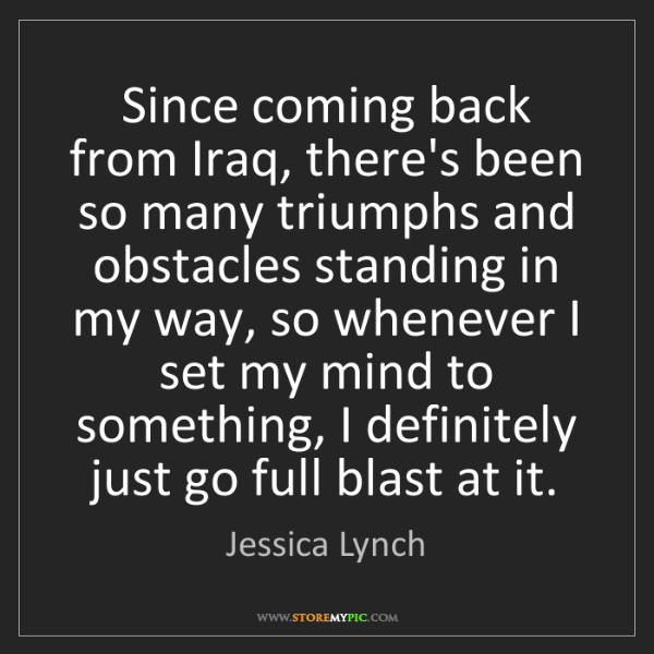 Jessica Lynch: Since coming back from Iraq, there's been so many triumphs...