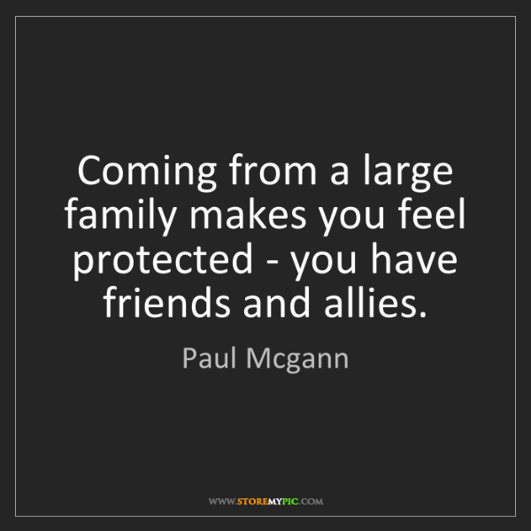 Paul Mcgann: Coming from a large family makes you feel protected -...