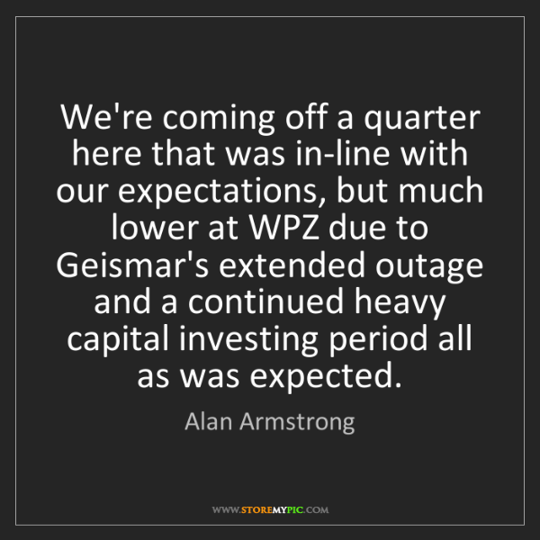Alan Armstrong: We're coming off a quarter here that was in-line with...