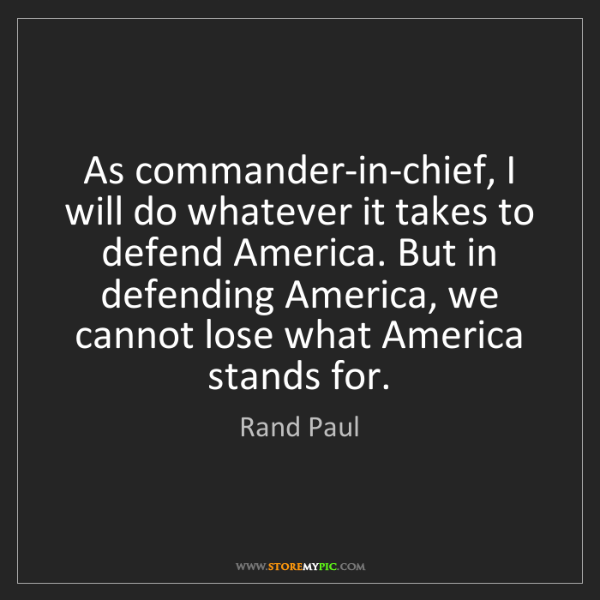 Rand Paul: As commander-in-chief, I will do whatever it takes to...