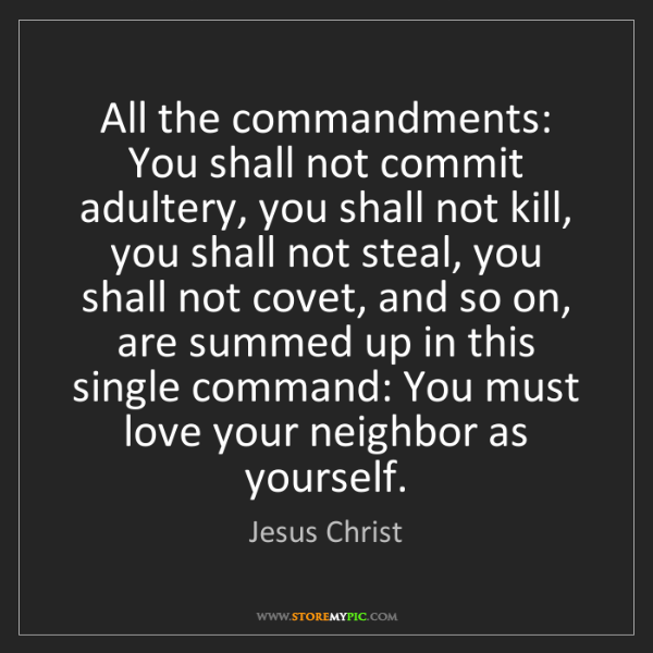 Jesus Christ: All the commandments: You shall not commit adultery,...