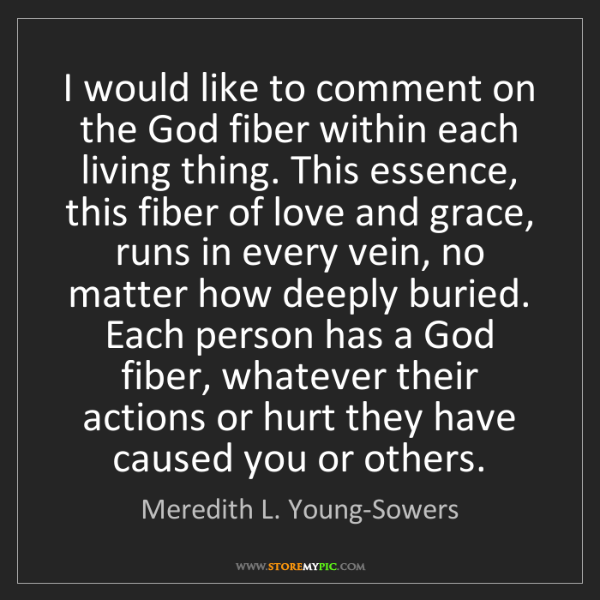 Meredith L. Young-Sowers: I would like to comment on the God fiber within each...