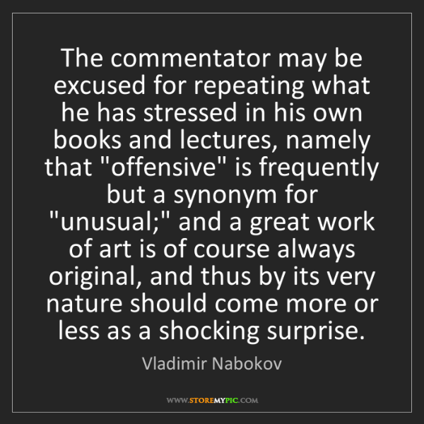 Vladimir Nabokov: The commentator may be excused for repeating what he...