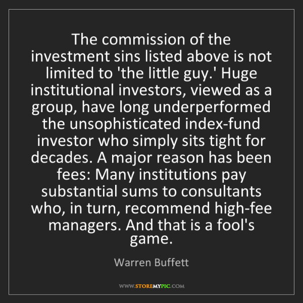 Warren Buffett: The commission of the investment sins listed above is...