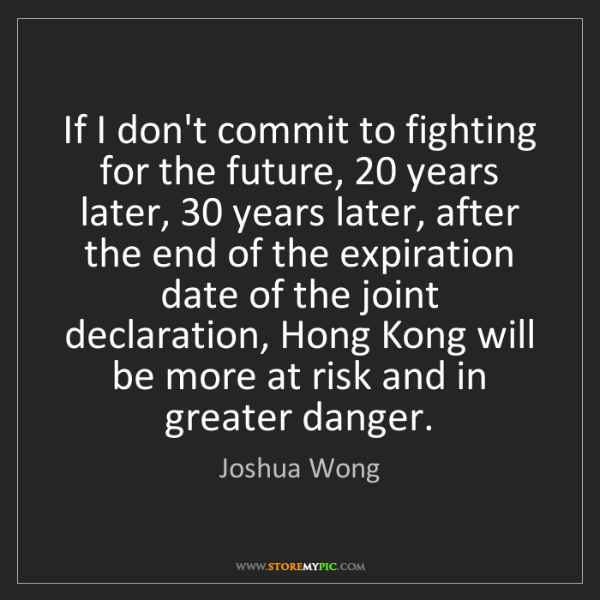 Joshua Wong: If I don't commit to fighting for the future, 20 years...