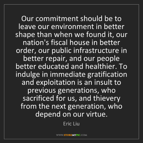 Eric Liu: Our commitment should be to leave our environment in...